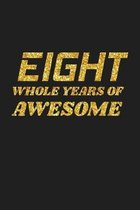 Eight Whole Years Of Awesome: Happy 8th Birthday 8 Years Old Cute Gift For Boys & Girls