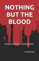 Nothing but the Blood: An expose on the power in the blood of Jesus