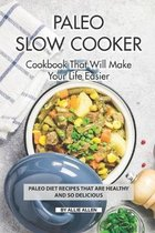 Paleo Slow Cooker Cookbook That Will Make Your Life Easier: Paleo Diet Recipes that are Healthy and So Delicious