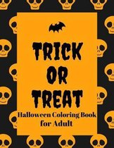Trick Or Treat Halloween Coloring Book For adult: Funny spooky Halloween coloring activity book for adult kids pre k Preschool and zombie lover Cute 3