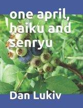 one april, haiku and senryu