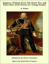 Emperor William First: The Great War and Peace Hero (Life Stories for Young People)