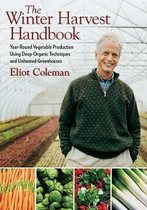 The Winter Harvest Handbook : Year Round Vegetable Production Using Deep Organic Techniques and Unheated Greenhouses