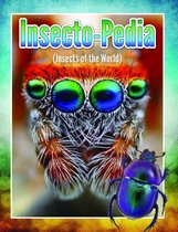 Insecto-Pedia (Insects Of The World)