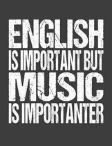 English Is Important But Music Is Importanter: College Ruled Composition Notebook