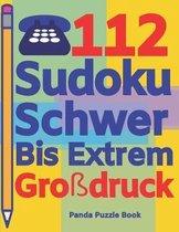 112 Sudoku Schwer Bis Extrem Gro�druck: Logikspiele F�r Erwachsene - Denkspiele Erwachsene - R�tselbuch Grosse Schrift