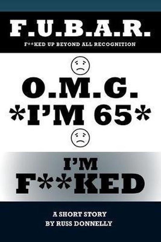 O.M.G. I'm 65 I'm F**ked