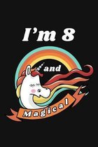 I'm 8 and Magical: Happy 8 Birthday 8 Years Old Unicorn Birthday Gift for Girls