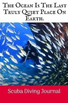 The Ocean Is The Last: Scuba Diving Log Book, 100 Pages.