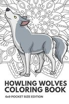 Howling Wolves Coloring Book 6x9 Pocket Size Edition: Color Book with Black White Art Work Against Mandala Designs to Inspire Mindfulness and Creativi