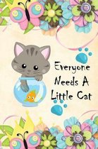 Everyone Needs A Little Cat: Cute Little Cat Notebook Workbook Journal Diary to write in