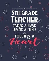 A 5th Grade Teacher Takes A Hand Opens A Mind & Touches A Heart: Dot Grid Notebook and Appreciation Gift for Fifth Grade Teachers