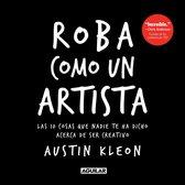 Roba como un artista: Las 10 cosas que nadie te ha dicho acerca de ser creativo / Steal Like an Artist