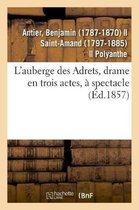 L'auberge des Adrets, drame en trois actes, a spectacle