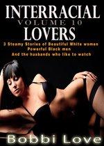 Interracial Lovers: Volume 10 (Interracial, Cuckold, Hotwife Erotica)