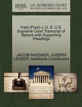Field (Fred) V. U. S. U.S. Supreme Court Transcript of Record with Supporting Pleadings