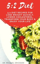 Omslag 5:2 Diet: 5:2 Diet Recipes For Lose Weight Quickly, Lower Cholesterol, Transform Your Body & Enjoy Your Life