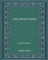 The Aspern Papers - Large Print Edition