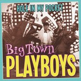 Big Town Playboys - Hole In My Pocket