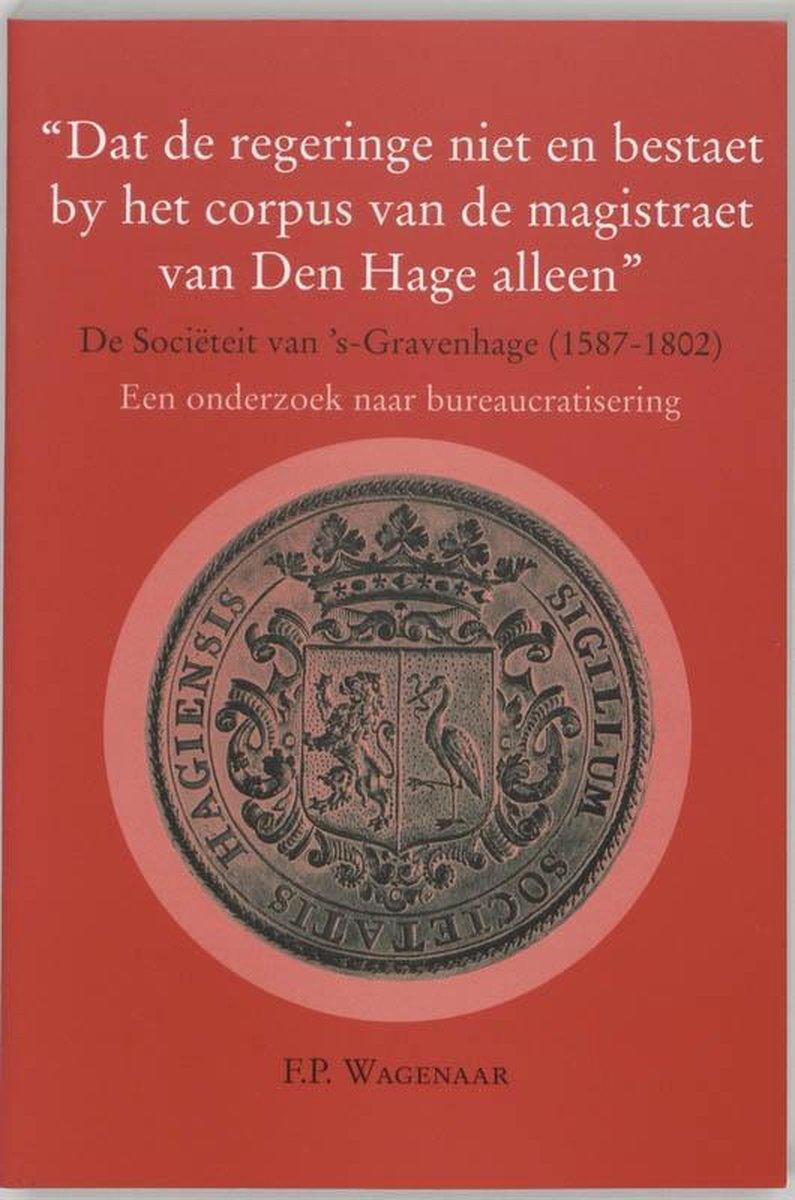 Dat de regeringe niet en bestaet by het corpus van de magistraat van Den Hage alleen