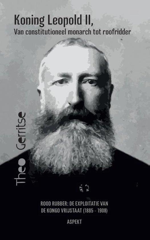 Boek cover Koning Leopold II, van constitutioneel monarch tot roofridder van Theo Gerritse (Paperback)