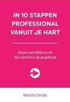 10 stappen boekenserie  -   In 10 stappen professional vanuit je hart