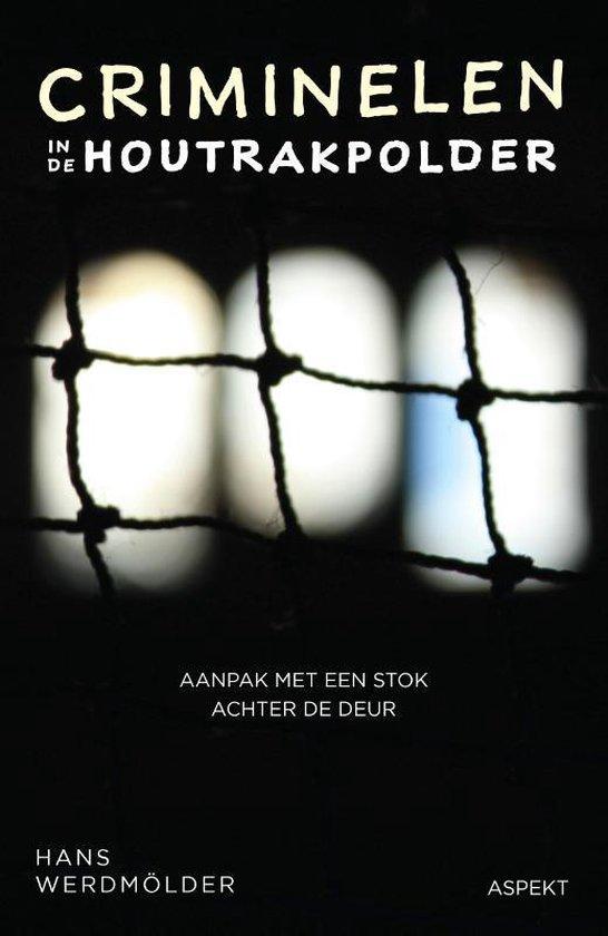 Criminelen in de Houtrakpolder - Hans Werdmölder   Fthsonline.com