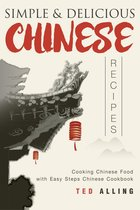 Simple & Delicious Chinese Recipes: Cooking Chinese Food with Easy Steps Chinese Cookbook