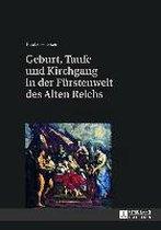 Geburt, Taufe und Kirchgang in der Furstenwelt des Alten Reichs