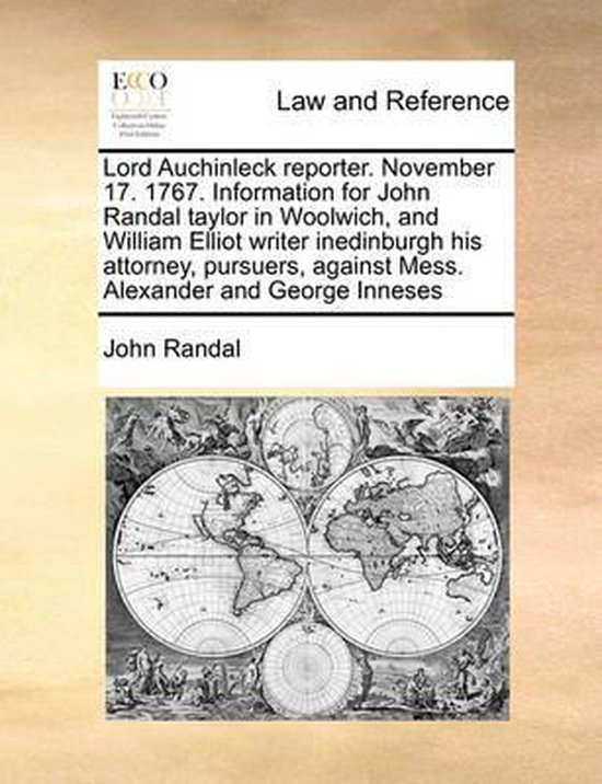 Lord Auchinleck Reporter. November 17. 1767. Information for John Randal Taylor in Woolwich, and William Elliot Writer Inedinburgh His Attorney, Pursuers, Against Mess. Alexander and George Inneses