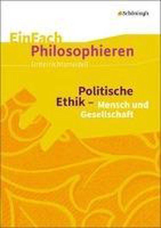 Politische Ethik - Mensch und Gesellschaft. EinFach Philosophieren