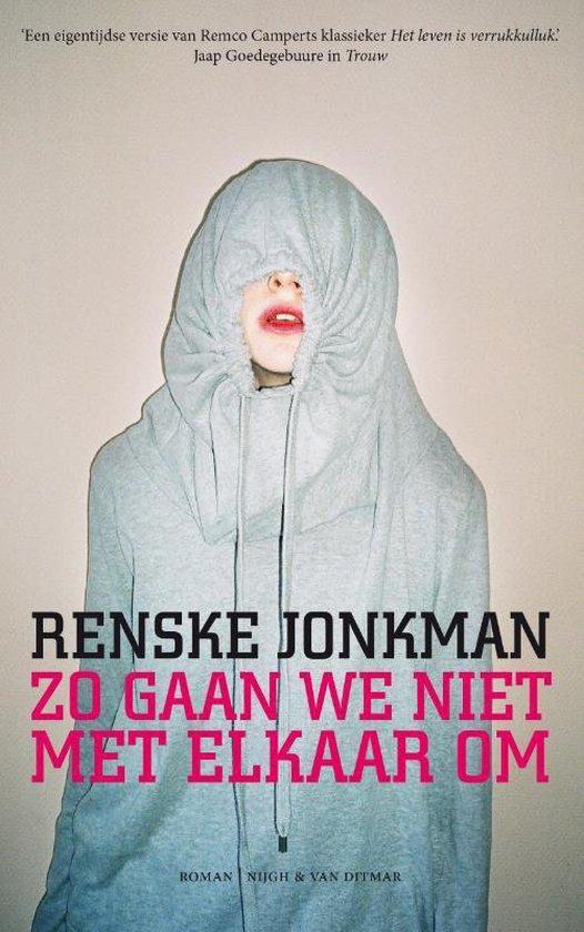 Zo gaan we niet met elkaar om - Renske Jonkman |
