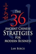 The 36 Ancient Chinese Strategies for Modern Business