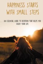 Happiness Starts With Small Steps: An Essential Guide To Devotion That Helps You Enjoy Your Life