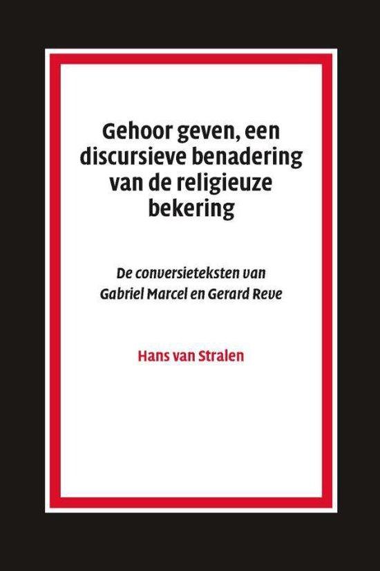 Gehoor geven, aan discursieve benadering van de religieuze bekering - H. van Stralen |