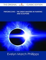 Pintoricchio - The Great Masters in Painting and Sculpture - The Original Classic Edition