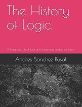 The History of Logic.: A historical-critical look at its beginning and its evolution