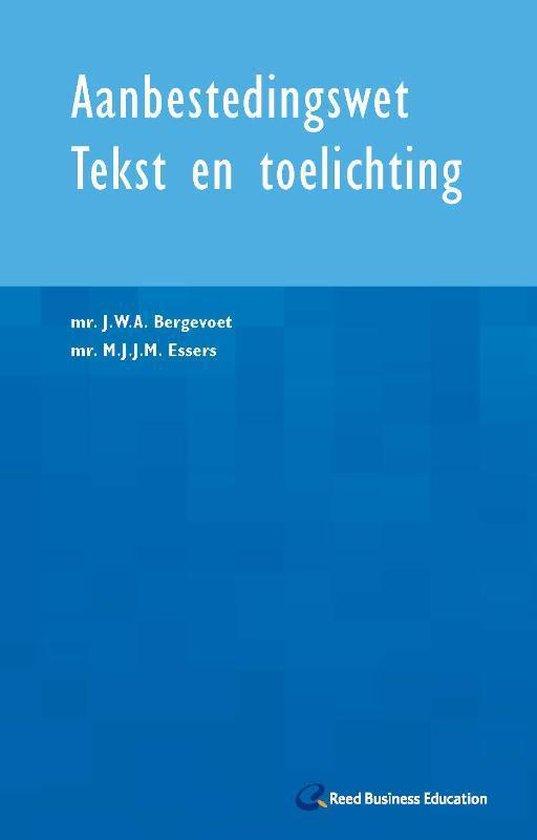 Aanbestedingswet tekst en toelichting - J.W.A. Bergevoet |