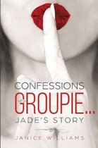 Confessions of a Groupie... Jade's Story