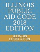Illinois Public Aid Code 2018 Edition