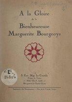 À la gloire de la bienheureuse Marguerite Bourgeoys