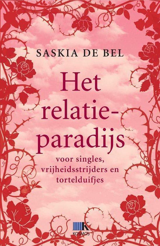 Het relatieparadijs. Voor singles, vrijheidsstrijders en tortelduifjes - Saskia De Bel |