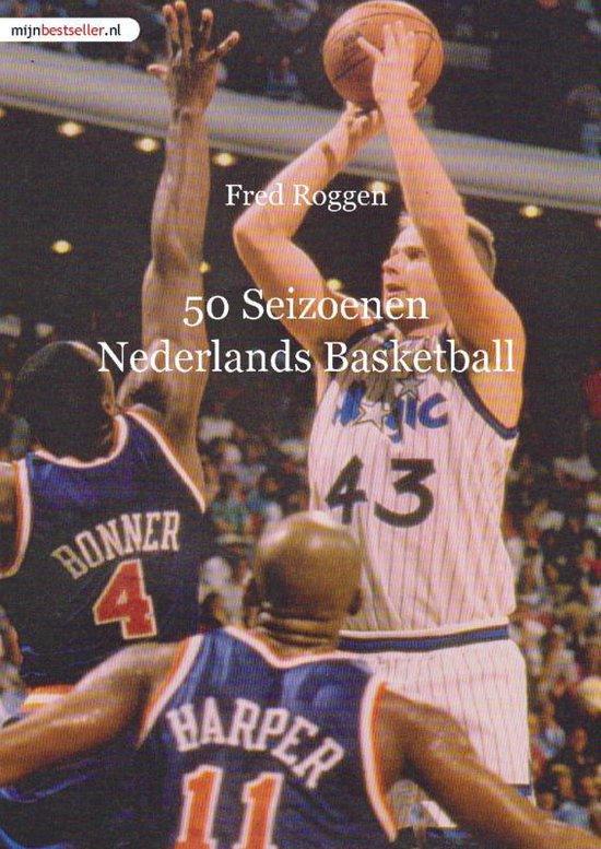 50 Seizoenen Nederlands Basketball - Fred Roggen   Fthsonline.com