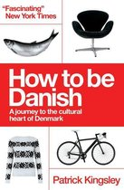 How to be Danish: From Lego to Lund ... a Short Introduction to the State of Denmark
