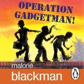 Operation Gadgetman!