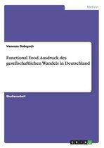 Functional Food. Ausdruck Des Gesellschaftlichen Wandels in Deutschland