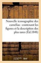 Nouvelle Iconographie Des Camelias: Contenant Les Figures Et La Description Des Plus Rares,