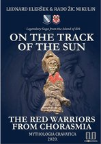 On the Track of the Sun – The Red Warriors from Chorasmia