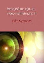 Bedrijfsfilms zijn uit, video marketing is in