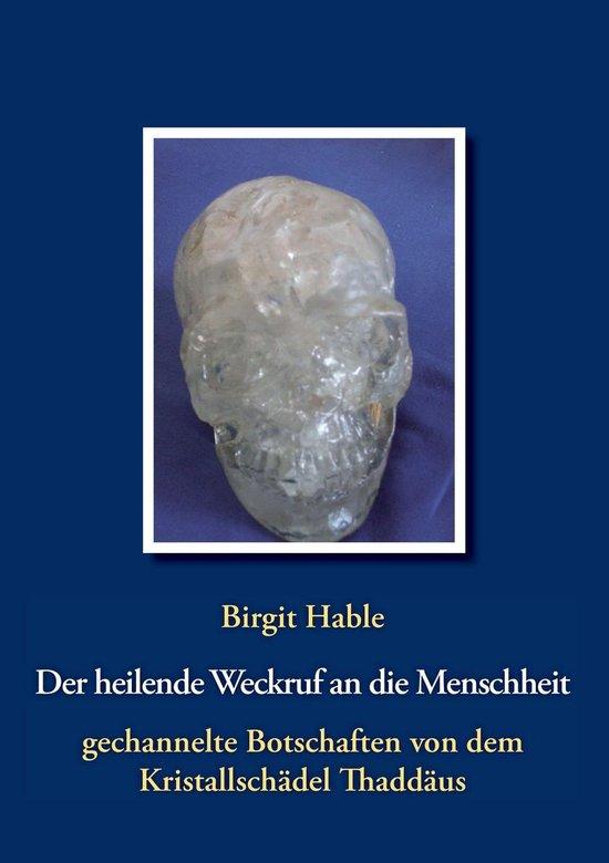 Der heilende Weckruf an die Menschheit - gechannelte Botschaften von dem Kristallschädel Thaddäus